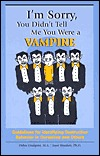 Im Sorry, You Didnt Tell Me You Were a Vampire: Guidelines for Identifying Destructive Behavior in Ourselves and Others  by  Debra Lindquiest