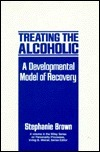 Treating The Alcoholic: A Developmental Model Of Recovery  by  Stephanie  Brown