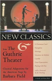 New Classics from the Guthrie Theatre: Classical Adaptations for the American Stage  by  Barbara Field