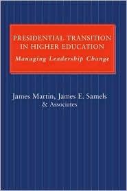Presidential Transition in Higher Education: Managing Leadership Change James     Martin