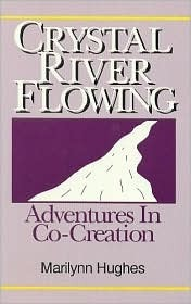 Crystal River Flowing: Adventures in Co-Creation  by  Marilynn Hughes