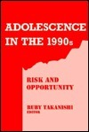 Adolescence in the 1990s: Risk and Opportunity Ruby Takanishi