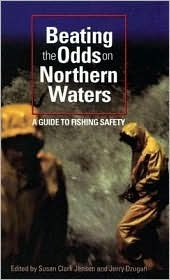 Beating the Odds on Northern Waters: A Guide to Fishing Safety Susan Clark Jensen