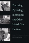 Practicing Psychology In Hospitals And Other Health Care Facilities American Psychological Association