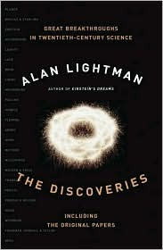 The Discoveries: Great Breakthroughs in 20th-Century Science, Including the Original Papers  by  Alan Lightman