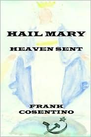Hail Mary Heaven Sent  by  Frank Cosentino