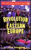 Revolution In Eastern Europe: Understanding The Collapse Of Communism In Poland, Hungary, East Germany, Czechoslovakia, Romania, And The Soviet Union Peter Cipkowski