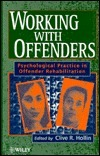 Working With Offenders: Psychological Practice In Offender Rehabilitation  by  Clive R. Hollin