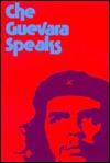 Che Guevara Speaks: Selected Speeches and Writings Che Guevara