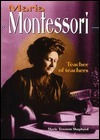 Maria Montessori: Teacher of Teachers  by  Marie Tennent Shephard
