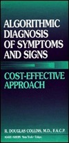 Algorithmic Diagnosis Of Symptoms And Signs: Cost Effective Approach  by  R. Douglas Collins