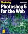 Mastering Photoshop 5 For The Web Matt Straznitskas