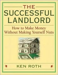 The Successful Landlord: How to Make Money Without Making Yourself Nuts  by  Kenneth M. Roth