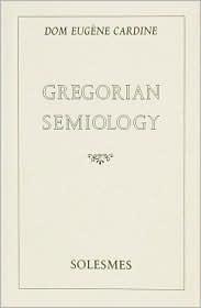 Gregorian Semiology  by  Eugene Cardine