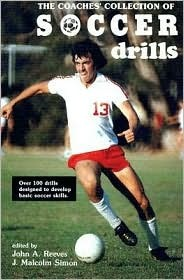The Coaches Collection of Soccer Drills  by  John A. Reeves