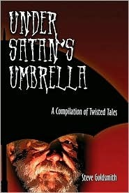 Under Satans Umbrella: A Compilation of Twisted Tales Steve Goldsmith