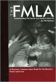 The Fmla: Understanding the Family and Medical Leave ACT Will Aitchison