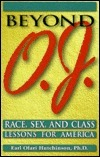 Beyond O.J.: Race, Sex, and Class Lessons from America Earl Ofari Hutchinson