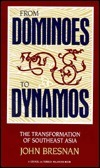 From Dominoes to Dynamos: The Transformation of Southeast Asia  by  John Bresnan