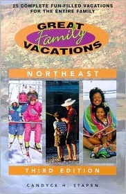 Great Family Vacations Northeast, 3rd: 25 Complete Fun-Filled Vacations for the Entire Family  by  Candyce H. Stapen
