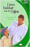 Como hablar con los hijos: Comunicacion familiar (Guia de padres series) (Spanish Edition) José Francisco González Ramírez