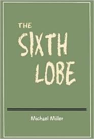 The Sixth Lobe Michael        Miller