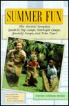 Summer Fun: The Parents Complete Guide to Day Camps, Overnight Camps, Specialty Camps, Teen Tours  by  Marian Edelman Borden