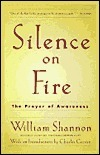 Silence on Fire: The Prayer of Awareness  by  William Shannon