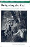 Refiguring the Real: Picture and Modernity in Word and Image, 1400-1700 Christopher Braider