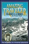 Amazing Traveler: Isabella Bird Evelyn Kaye