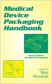 Medical Device Packaging Handbook, Second Edition, Revised and Expanded (Packaging and Converting Technology) Max Sherman