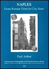 Naples, from Roman Town to City-State: An Archaeological Perspective  by  Paul Arthur