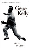 Gene Kelly a Life of Dance and Alvin Yudkoff