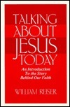 Talking About Jesus Today: An Introduction To The Story Behind Our Faith  by  William Reiser