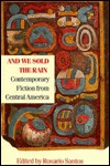 And We Sold the Rain: Contemporary Fiction from Central America  by  Rosario Santos