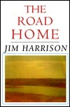 The Road Home Jim Harrison