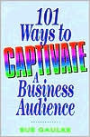 101 Ways to Captivate a Business Audience - Pod Now  by  Sue Gaulke