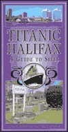 Titanic Halifax: A Guide to Sites Alan Jeffers