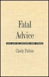 Fatal Advice: How Safe-Sex Education Went Wrong  by  Cindy Patton