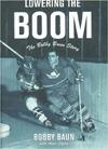 Lowering the Boom: The Bobby Baun Story  by  Bob Baun