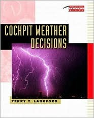 Cockpit Weather Decisions  by  Terry T. Lankford