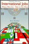 International Jobs: Where They Are and How to Get Them Eric Kocher