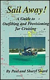 Sail Away!: A Guide to Outfitting and Provisioning for Cruising Paul Shard