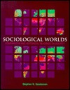Sociological Worlds: Comparative And Historical Readings On Society Stephen K. Sanderson