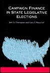 Campaign Finance in State Legislative Elections  by  Joel A. Thompson