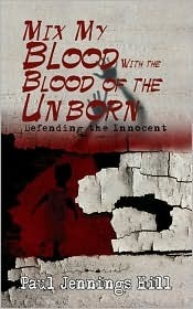 Mix My Blood with the Blood of the Unborn: The Writings of Paul Jennings Hill Paul Jennings Hill