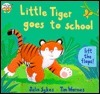 Little Tiger Goes To School: Lift The Flaps!  by  Julie Sykes