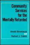 Community Services for the Mentally Retarded  by  Arnold Birenbaum