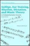 Solfege, Ear Training, Rhythm, Dictation, and Music Theory: A Comprehensive Course Marta Arkossy Ghezzo