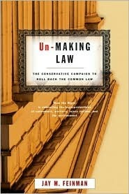 Un-Making Law: The Conservative Campaign to Roll Back the Common Law  by  Jay M. Feinman